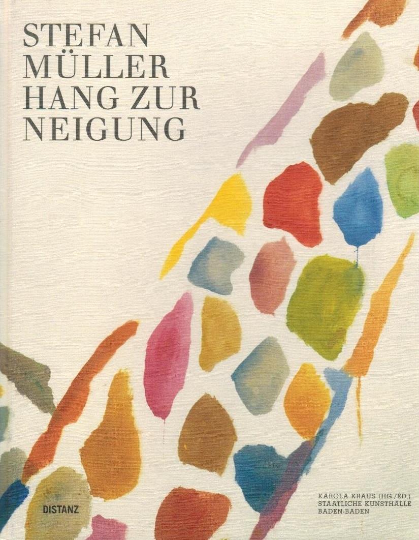 Stefan Müller - Hang zur Neigung : [anlässlich der Ausstellung Stefan Müller. Hang zur Neigung, 27.3. - 24.5.2010, Staatliche Kunsthalle Baden-Baden]. Karola Kraus (Hg.). [Übers.: Gerrit Jackson]