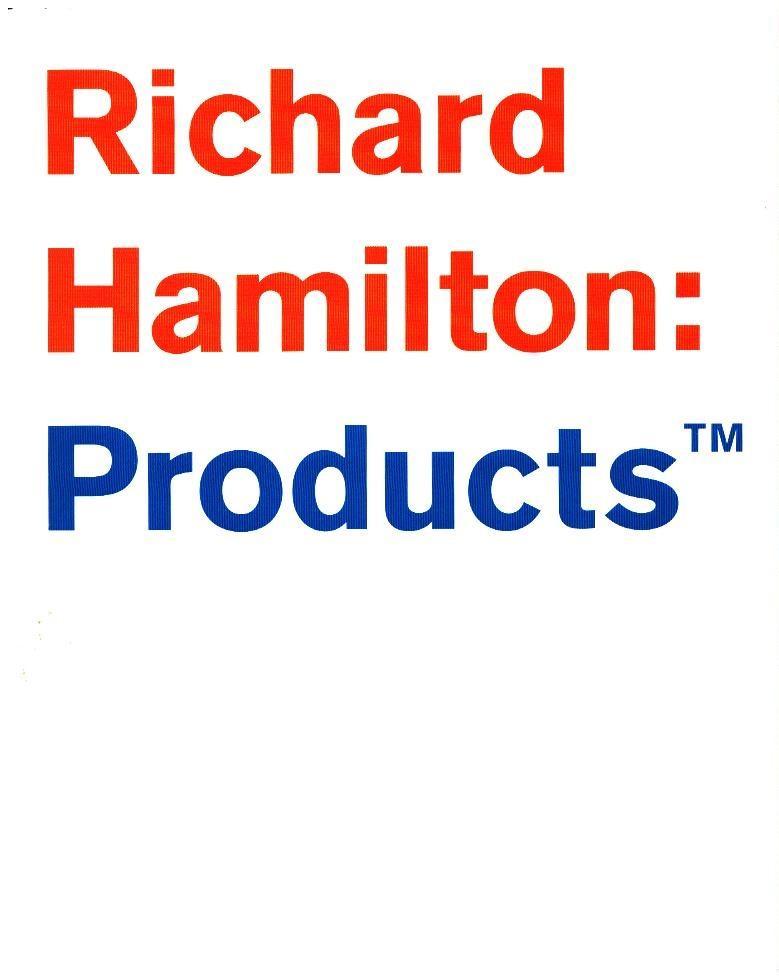 Richard Hamilton ; Products [published on the occasion of the exhibition: Richard Hamilton: Products, 13 January - 22 February, 2003 Gagosian Gallery London] - Hamilton, Richard