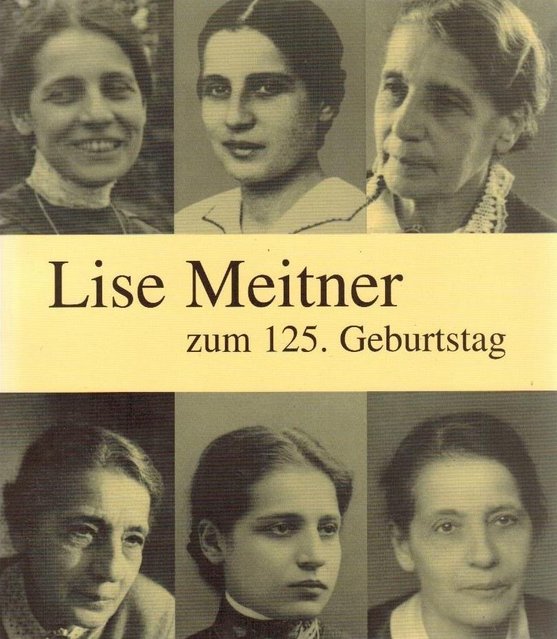 Lise Meitner zum 125. Geburtstag : Ausstellungskatalog ; Staatsbibliothek zu Berlin Preußischer Kulturbesitz, 7. November - 13. Dezember 2003. [Text des Katalogs: Jost Lemmerich] - Lemmerich, Jost (Mitwirkender)