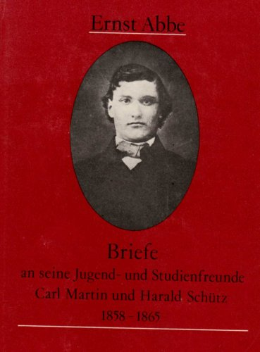 Briefe an seine Jugend- und Studienfreunde Carl: Abbe, Ernst (Verfasser),