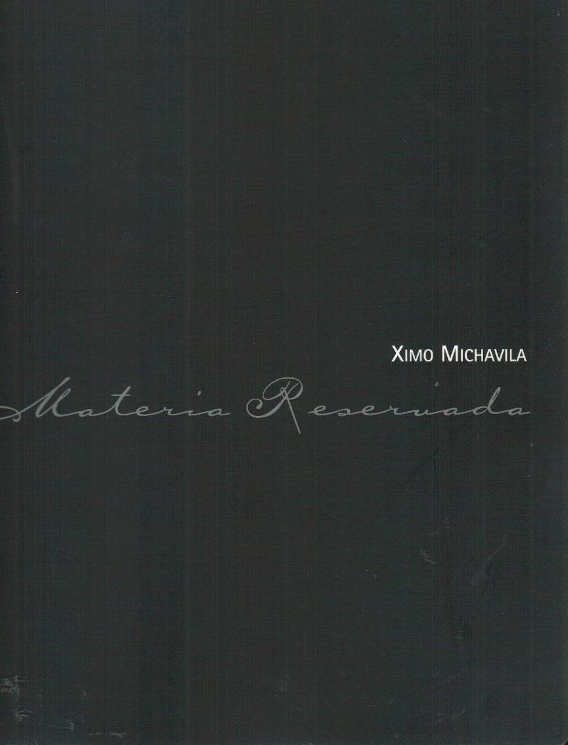 Ximo Michavila : materia reservada [Valencia, Museo San Pio V, jan. 19 - marzo 4, 2007] / [comisario: Eduardo Alcalde] - Alcalde, Eduardo und Joaquim Michavila