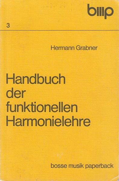 Handbuch der funktionellen Harmonielehre. Hermann Grabner / Bosse-Musik-Paperback ; 3 - Grabner, Hermann (Verfasser)