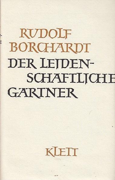 Der leidenschaftliche Gärtner / Rudolf Borchardt; Hrsg.: Borchardt, Rudolf und