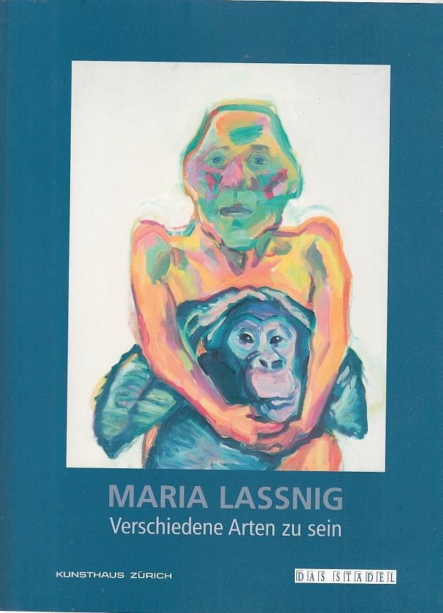 Maria Lassnig, Verschiedene Arten zu sein : [begleitet die Ausstellung Maria Lassnig. Verschiedene Arten zu sein, Kunsthaus Zürich, 28. November 2003 bis 29. Februar 2004]. [Ausstellung & Katalog Toni Stooss] - Stooss, Toni (Mitwirkender) und Maria (Illustrator) Lassnig