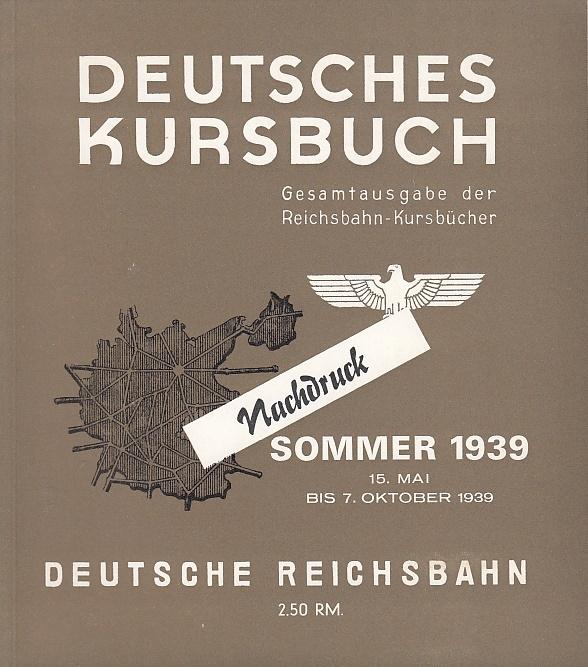 Deutsches Kursbuch [.] Fernverbindungen 1939. Sommer. 15. Mai bis 7. Oktober 193 / Deutsche Reichsbahn; Gesamtausgabe der Reichsbahn-Kursbücher - Deutsche Reichsbahn