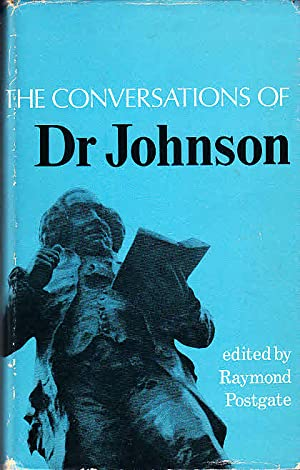 The Conversations of Dr. Johnson. Extracted fron the Life by James Boswell and edited with a Pref...