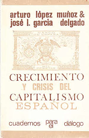 Crecimiento y Crisis del Capitalismo Espanol: Munoz, Arturo López