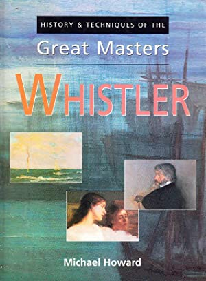 WHISTLER - HISTORY & TECHNIQUES OF THE GREAT MASTERS