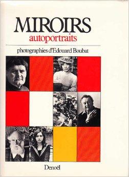 MIROIRS - Autoportraits. Photographies d`Édouard Boubat. Présentation: Boubat, Edouard und