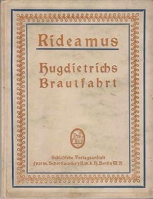 Hugdietrich`s Brautfahrt: eine romantische Liebesgeschichte in sieben: Rideamus und Hermann