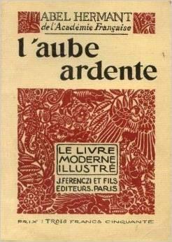 L`Aube ardente. Roman Illustrations et ornaments typographiques: Hermant, Abel: