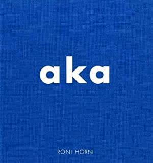 Aka : Roni Horn ; [on the: Hickey, Dave and