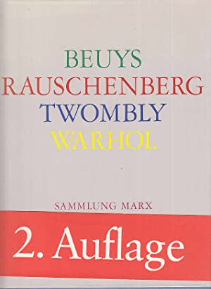 Joseph Beuys, Robert Rauschenberg, Cy Twombly, Andy Warhol : Sammlung Marx ; [Nationalgalerie Ber...