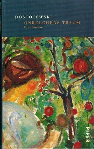 Onkelchens Traum : drei Romane. Fjodor M.: Dostoevskij, Fëdor Michajlovi�
