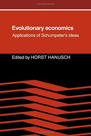 Evolutionary Economics: Applications of Schumpeter`s Ideas