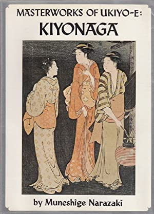 Kiyonaga Masterworks of Ukiyo-E; English Adaption by: Narazaki, Muneshige, John