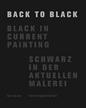 Back to black : black in current painting ; [publication to accompany the Exhibition Back to Blac...