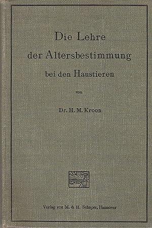 Die Lehre der Altersbestimmung bei den Haustieren.: Kroon, H. M.