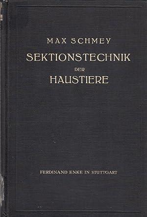 Sektionstechnik der Haustiere für Tierärzte und Studierende: Schmey, Max: