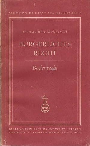 Bürgerliches Recht, Bodenrecht Meyers Kleine Handbücher, Bd.: Nikisch, Arthur:
