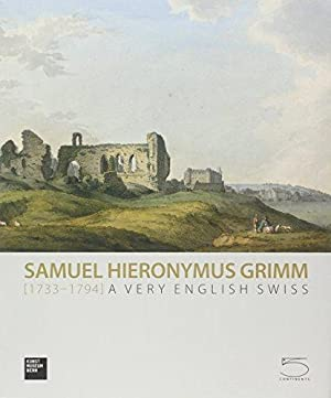 Samuel Hieronymus Grimm (1733-1794) : a very English Swiss