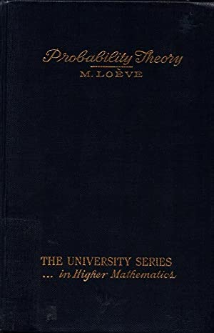 Probability Theory The University Series in Higher: Loeve, Michel: