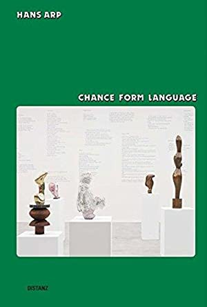 Hans Arp : chance, form, language ; [on the occasion of the Exhibition Hans Arp. Chance - Form - ...