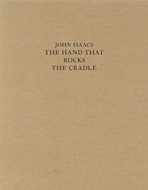 John Isaacs, The hand that rocks the cradle : [on the occasion of the Exhibition The Hand that Ro...