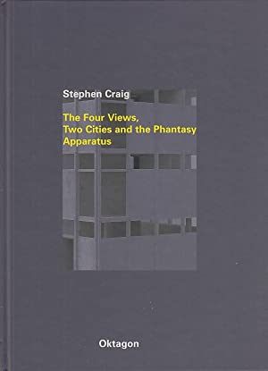 Stephen Craig, The four views, two cities and the phantasy apparatus : Projekte 1984 bis 1998 ; [...