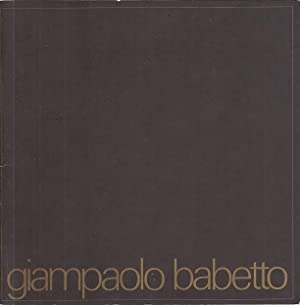 Giampaolo Babetto [tekst: Philip Peters] ; [on the occasion of the exhibitions held at the Stedel...