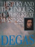 History and Techniques of the Great Masters: Degas (A Quarto book)
