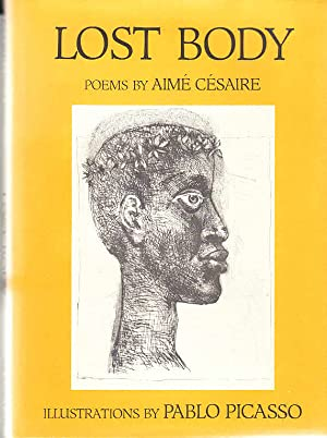 Lost Body = Corps Perdu / by Aime Cesaire ; Illustrations by Pablo Picasso ; Introduction and Tra...