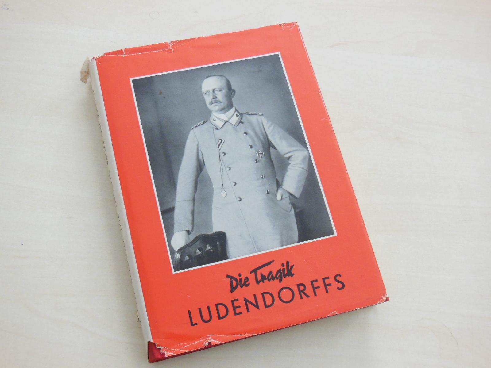 Die Tragik Ludendorffs. Eine kritische Studie auf: Ludendorff, E. -