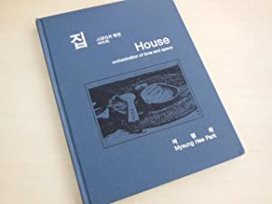 House. Orchestration of time and space.: Korea. - Park, Myeung Hee: