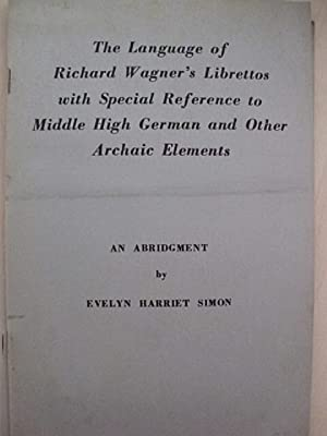 The language of Richard Wagner's Librettos with Special Reference to Middle High German and Other...