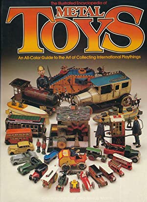 The illustrated Encyclopedia of Metal Toys - An all-Color Guide to the Art of Collecting Internat...