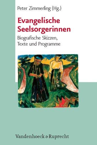 Evangelische Seelsorgerinnen. Biographische Skizzen, Texte und Programme (Biblisch-Theologische Schwerpunkte) - Zimmerling, Peter