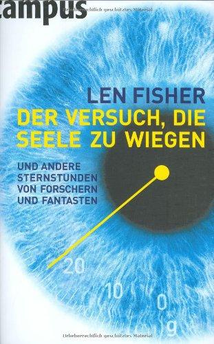 Der Versuch, die Seele zu wiegen: und andere Sternstunden von Forschern und Fantasten - Fisher, Len