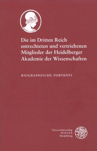 Die im Dritten Reich entrechteten und vertriebenen Mitglieder der Heidelberger Akademie der Wissenschaften: Biographische Porträts - Heidelberger, Akademie der Wissenschaften