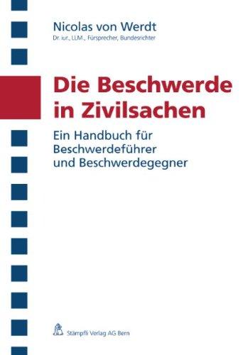 Die Beschwerde in Zivilsachen: Ein Handbuch für Beschwerdeführer und Beschwerdegegner - Werdt, Nicolas von