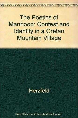 The Poetics of Manhood: Contest and Identity in a Cretan Mountain Village - Herzfeld, Michael