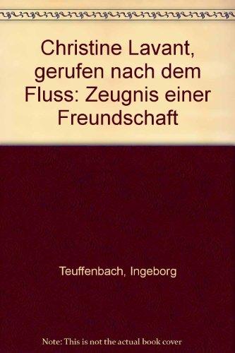 Christine Lavant: gerufen nach dem Fluß - Teuffenbach, Ingeborg