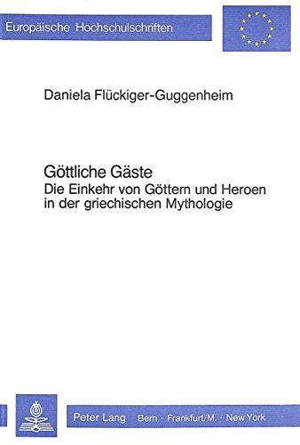 Goettliche Gaeste: Die Einkehr Von Goettern Und Heroen in Der Griechischen Mythologie (Europaeische...