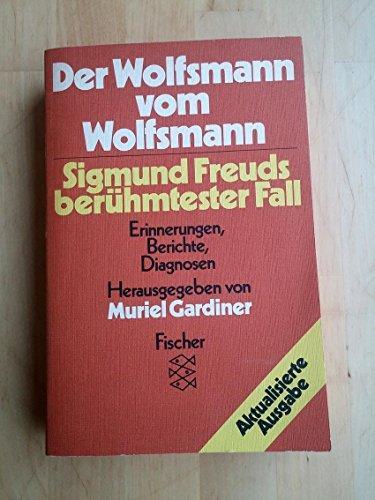Der Wolfsmann vom Wolfsmann. Sigmund Freuds berühmtester Fall: Erinnerungen, Berichte, Diagnosen - Muriel, Gardiner und Freud Siegmund