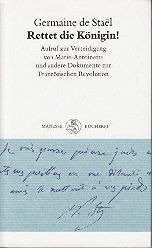 Rettet die Königin!. Ein Aufruf zur Verteidigung von Marie-Antoinette und andere Dokumente zur Französischen Revolution - Germaine, de StaÃ«l