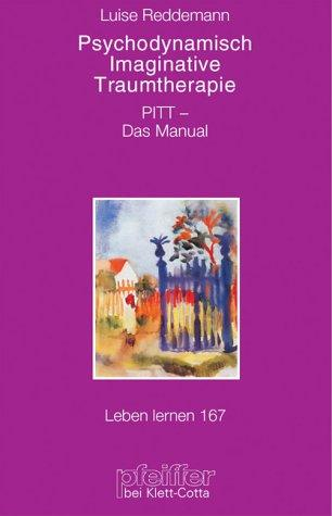 Psychodynamisch Imaginative Traumatherapie. PITT - das Manual