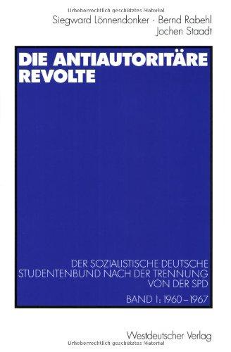 Die antiautoritäre Revolte. Der Sozialistische Deutsche Studentenbund nach der Trennung von der SPD. Band 1: 1960 - 1967 (Schriften des . der Freien Universität Berlin) - Lönnendonker, Siegward, Bernd Rabehl und Jochen Staadt