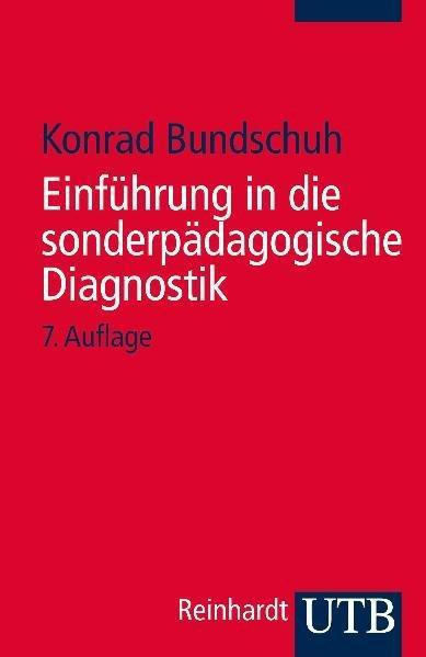Einführung in die sonderpädagogische Diagnostik. Konrad Bundschuh / UTB ; 999 - Bundschuh, Konrad (Verfasser)