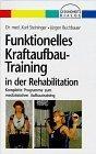 Funktionelles Kraftaufbau- Training in der Rehabilitation. Komplette Programme zum medizinischen ...