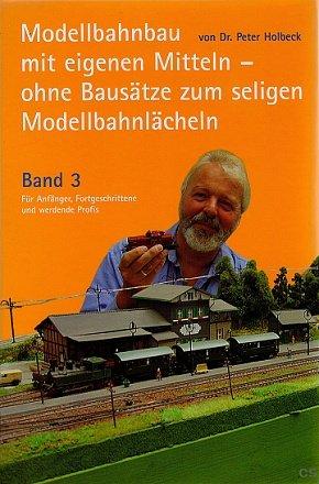 Modellbahnbau mit eigenen Mitteln - ohne Bausätze zum seligen Modellbahnlächeln (Das ...
